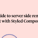 The simple guide to server-side rendering React with styled-components