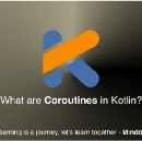 What are Coroutines in Kotlin?