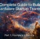 The Complete Guide to Building Hardware Startup Teams: Part 1 (Founders + Culture)