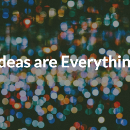 Ideas are Everything