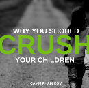 Why You Should Crush Your Children