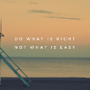 Do What's Right, Not What's Easy