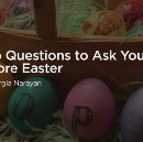 Two Questions to Ask Yourself Before Easter