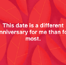 For me, 9–11 is a different sort of anniversary.