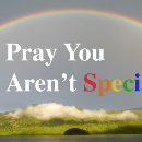 Pray You Aren't Special