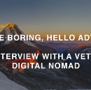 Goodbye boring, hello adventure—An interview with a veteran digital nomad