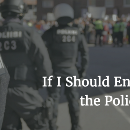 If I Should Encounter the Police