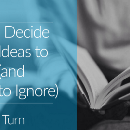 How to Decide Which Ideas to Follow (and Which to Ignore)