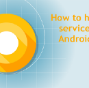 How to handle background services in ANDROID O?