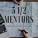 5 1/2 Mentors That will Change your life
