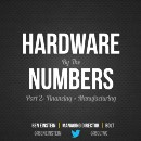 Hardware by the Numbers (Part 2: Financing + Manufacturing)