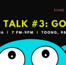 What happened in Tech Talk #3 Golang, I just came yesterday.
