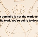 Your portfolio is not the work you did, but…