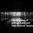Confessions Of a Drug-Addicted High School Teacher