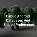 Debugging Android Databases And Shared Preferences In The Easiest Way