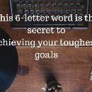 This 6-letter word is the secret to achieving your toughest goals