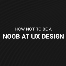 How not to be a noob at UX design