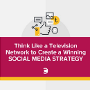 Think Like a Television Network to Create a Winning Social Media Strategy