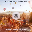 Teen Love (Episode 2—Unfinished Wishes)