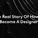 The Real Story Of How To Become A Designer.