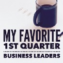 My 1st Quarter Favorite Business Leaders!
