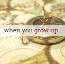 Who do you want to be when you grow up…?