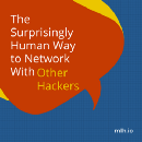 The Surprisingly Human Way to Network with Other Hackers