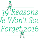 39 Reasons We Won't Soon Forget 2016