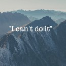 """""""I can't do it"""""""