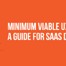 Minimum Viable UX: A Guide for SaaS Design