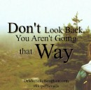 Don't Look Back, You Aren't Going That Way