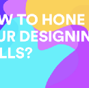 How to hone your designing skills?