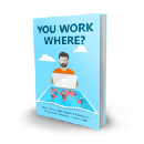You Work Where?