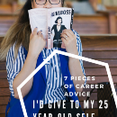 7 Pieces of Career Advice I Would Give to My 25-Year-Old Self