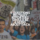 5 Questions On #DACA I'd Ask If I Was A Beltway Reporter