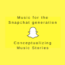 Music for the Snapchat generation: conceptualizing music stories
