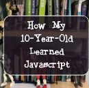 How My 10-Year-Old Learned Javascript