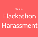 This is hackathon harassment