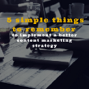5 simple things to remember to implement a better content marketing strategy
