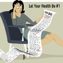 Putting Your Health First Should Be At The Top of Your To-Do List!