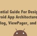 Essential Guide For Designing Your Android App Architecture: MVP: Part 3 (Dialog, ViewPager…