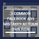 Avoid knowing about these 3 common Facebook ads mistakes at your own risk