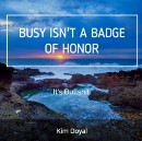 Busy Isn't a Badge of Honor, It's Bullshit.