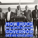 How Much Will Each Ousted Governor Get As Gratuity?