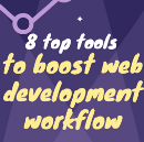 8 top must-use tools to boost your web development workflow