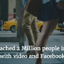 How we reached 2 Million people in one week with video and Facebook