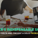 Designer's indispensable skill: the ability to write and present a solid problem statement