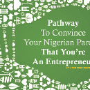 Pathway To Convince Your Nigerian Parents That You're An Entrepreneur