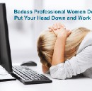 Badass Professional Women Don't: Put Your Head Down and Work Harder