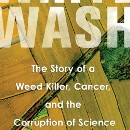 """Book review : """"Whitewash: The Story of a Weed Killer, Cancer, and the Corruption of Science"""""""